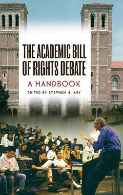 The Academic Bill of Rights Debate: A Handbook - Aby, Stephen H (Editor)