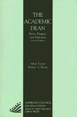 The Academic Dean: Dove, Dragon, and Diplomat - Tucker, Allan, and Bryan, Robert A
