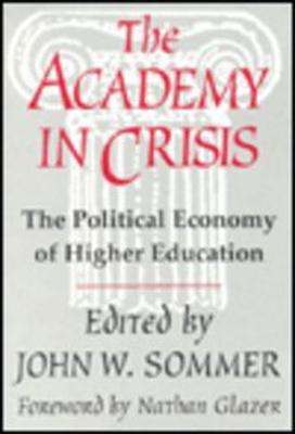 The Academy in Crisis: The Political Economy of Higher Education - Sommer, John W (Editor)