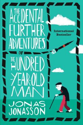 The Accidental Further Adventures of the Hundred-Year-Old Man - Jonasson, Jonas, and Willson-Broyles, Rachel