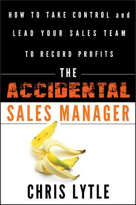The Accidental Sales Manager: How to Take Control and Lead Your Sales Team to Record Profits - Lytle, Chris