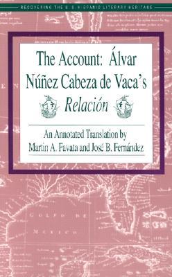 The Account: Alvar Nunez Cabeza de Vaca's Relacion - Vaca, Alvar Nunez Cabeza De, and Fernandez, Jose (Editor), and Korrol, Virginia Sanchez (Editor)