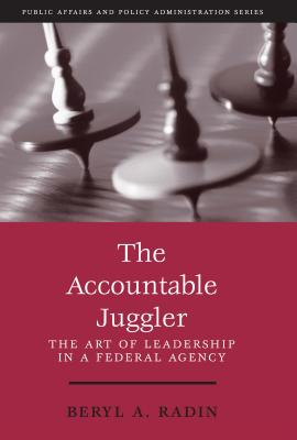 The Accountable Juggler: The Art of Leadership in a Federal Agency - Radin, Beryl