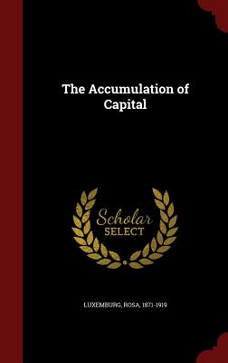 The Accumulation of Capital - Luxemburg, Rosa