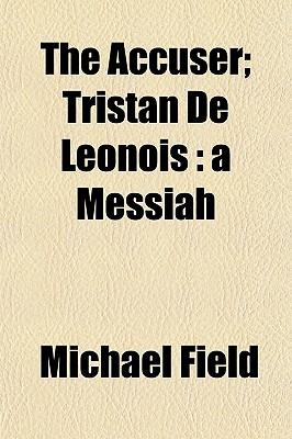 The Accuser: Tristan de Leonois; A Messiah - Field, Michael