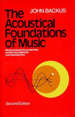The Acoustical Foundations of Music - Backus, John
