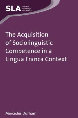 The Acquisition of Sociolinguistic Competence in a Lingua Franca Context - Durham, Mercedes
