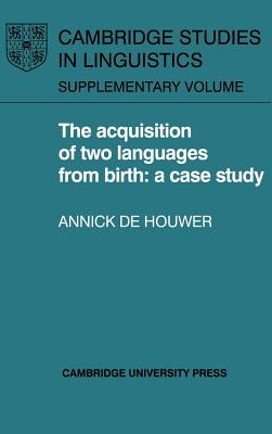 The Acquisition of Two Languages from Birth - De Houwer, Annick, Professor, and Houwer, Annick De, and Annick De, Houwer