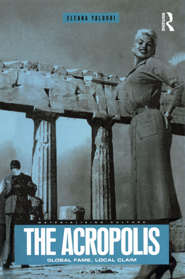 The Acropolis: Global Fame, Local Claim - Yalouri, Eleana