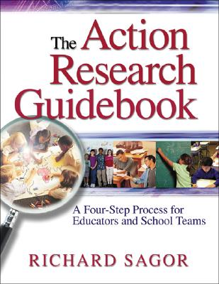 The Action Research Guidebook: A Four-Step Process for Educators and School Teams - Sagor, Richard D
