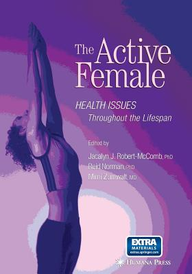 The Active Female: Health Issues Throughout the Lifespan - McComb, Jacalyn J. (Editor), and Norman, Reid (Editor), and Zumwalt, Mimi (Editor)