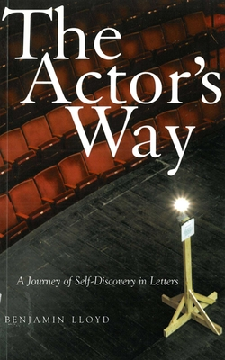 The Actor's Way: A Journey of Self-Discovery in Letters - Lloyd, Benjamin