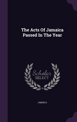 The Acts of Jamaica Passed in the Year - Jamaica (Creator)
