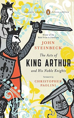The Acts of King Arthur and His Noble Knights - Steinbeck, John, and Horton, Chase (Editor), and Paolini, Christopher (Foreword by)