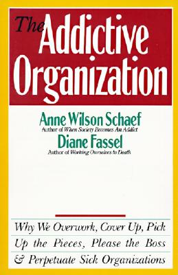 The Addictive Organization - Schaef, Anne Wilson, Ph.D.