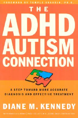 The ADHD-Autism Connection: A Step Toward More Accurate Diagnoses and Effective Treatments - Kennedy, Diane