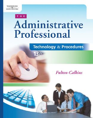 The Administrative Professional: Technology & Procedures - Fulton-Calkins, Patsy