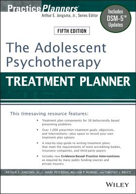 The Adolescent Psychotherapy Treatment Planner: Includes DSM-5 Updates - Jongsma, Arthur E., Jr., and Peterson, L. Mark, and McInnis, William P.