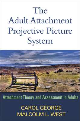 The Adult Attachment Projective Picture System: Attachment Theory and Assessment in Adults - George, Carol, PhD