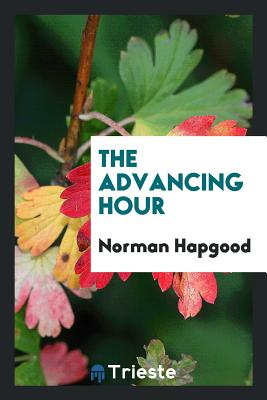 The Advancing Hour - Hapgood, Norman