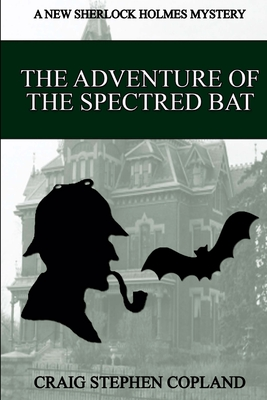 The Adventure of the Spectred Bat: A New Sherlock Holmes Mystery - Copland, Craig Stephen
