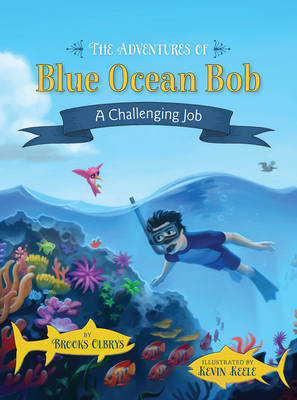 The Adventures of Blue Ocean Bob: A Challenging Job - Olbrys, Brooks