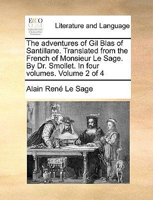 The Adventures of Gil Blas of Santillane. Translated from the French of Monsieur Le Sage. by Dr. Smollet. in Four Volumes. Volume 2 of 4 - Le Sage, Alain Rene