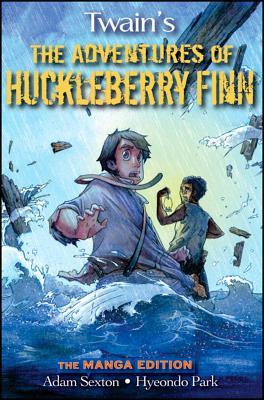 The Adventures of Huckleberry Finn: The Manga Edition - Twain, Mark, and Sexton, Adam, and Park, Hyeondo