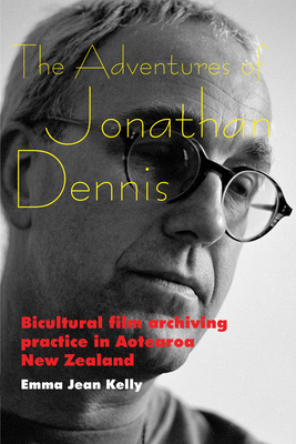 The Adventures of Jonathan Dennis: Bicultural Film Archiving Practice in Aotearoa New Zealand - Kelly, Emma Jean
