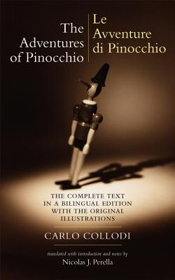 The Adventures of Pinocchio (Le Avventure Di Pinocchio): The Complete Text in a Bilingual Edition with the Original Illustrations - Collodi, Carlo, and Perella, Nicolas J (Translated by), and Perella, Nicholas J (Notes by)