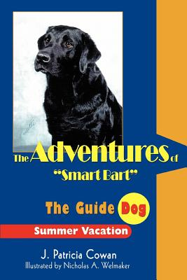 The Adventures of Smart Bart: The Guide Dog - Cowan, J Patricia
