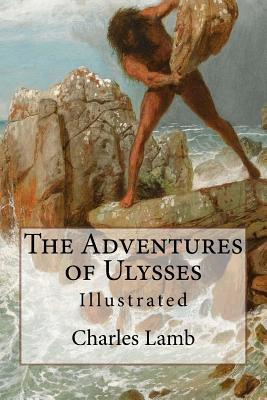 The Adventures of Ulysses: Illustrated - Lamb, Charles