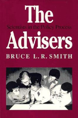 The Advisers: Scientists in the Policy Process - Smith, Bruce L R