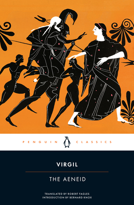 The Aeneid - Virgil, and Fagles, Robert, Professor (Translated by), and Knox, Bernard, Professor (Notes by)