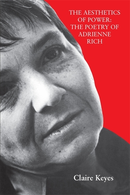 The Aesthetics of Power: The Poetry of Adrienne Rich - Keyes, Claire