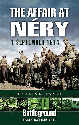 The Affair at Nery: 1 September 1914 - Takle, Patrick