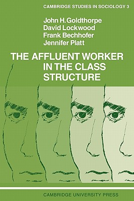 The Affluent Worker in the Class Structure - Goldthorpe, John H