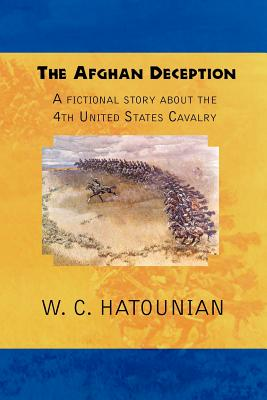 The Afghan Deception: A Fictional Story about the 4th United States Cavalry - Hatounian, W C