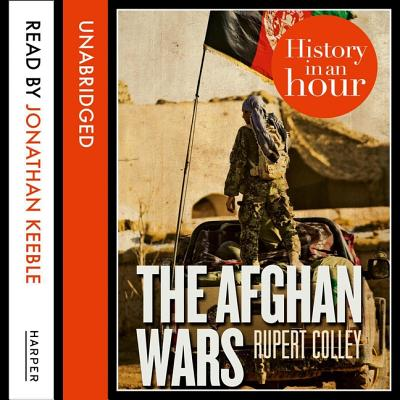 The Afghan Wars: History in an Hour - Keeble, Jonathan (Read by), and Colley, Rupert