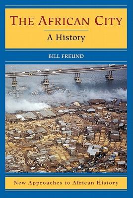 The African City: A History - Freund, Bill