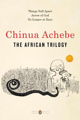 The African Trilogy: Things Fall Apart; Arrow of God; No Longer at Ease - Achebe, Chinua, and Appiah, Kwame Anthony (Foreword by)