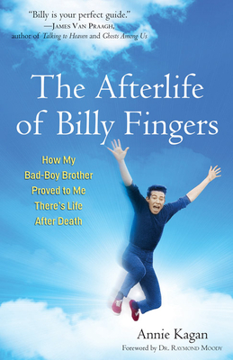 The Afterlife of Billy Fingers: How My Bad-Boy Brother Proved to Me There's Life After Death - Kagan, Annie, and Moody, Raymond A, Dr., Jr., M.D. (Foreword by)