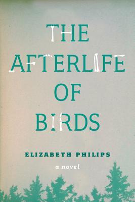 The Afterlife of Birds - Philips, Elizabeth