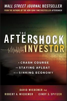 The Aftershock Investor: A Crash Course in Staying Afloat in a Sinking Economy - Wiedemer, David, PhD, and Wiedemer, Robert A, and Spitzer, Cindy S