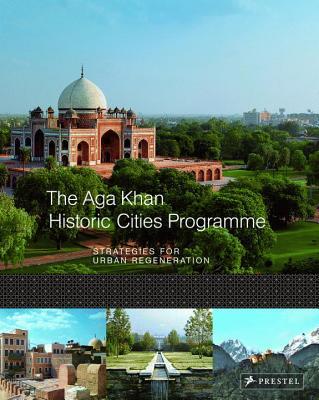 The Aga Khan Historic Cities Programme: Strategies for Urban Regeneration - Jodidio, Philip (Editor)