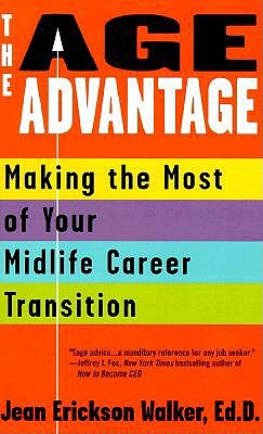 The Age Advantage: Making the Most of Your Mid-Life Career Transition - Walker, Jean Erickson