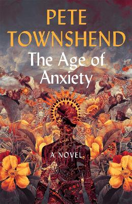 The Age of Anxiety: A Novel - The Times Bestseller - Townshend, Pete
