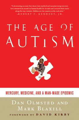 The Age of Autism: Mercury, Medicine, and a Man-Made Epidemic - Olmsted, Dan