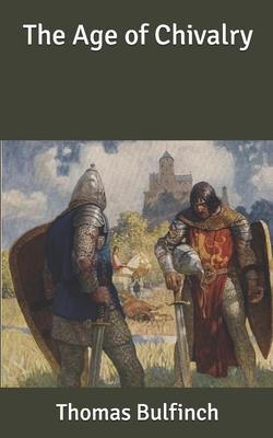 The Age of Chivalry - Bulfinch, Thomas