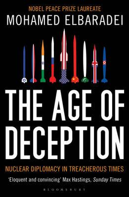 The Age of Deception: Nuclear Diplomacy in Treacherous Times - ElBaradei, Mohamed